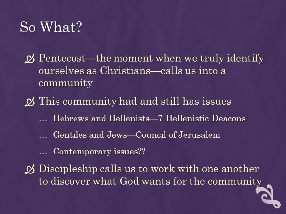 So What Pentecost—the moment when we truly identify ourselves as Christians—calls us into a community.
