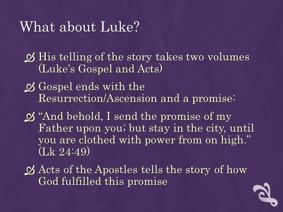 What about Luke His telling of the story takes two volumes (Luke's Gospel and Acts) Gospel ends with the Resurrection/Ascension and a promise: