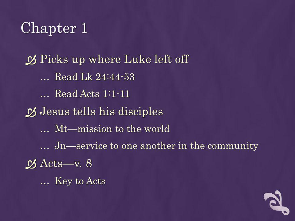 Chapter 1 Picks up where Luke left off Jesus tells his disciples