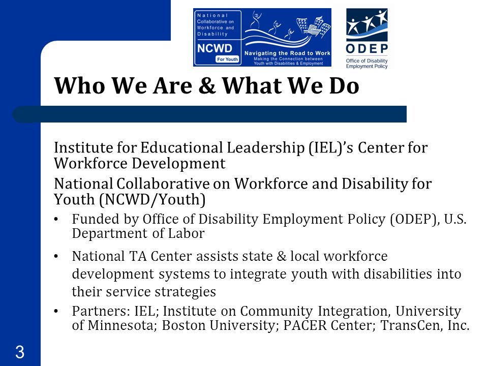 Who We Are & What We Do Institute for Educational Leadership (IEL)'s Center for Workforce Development.
