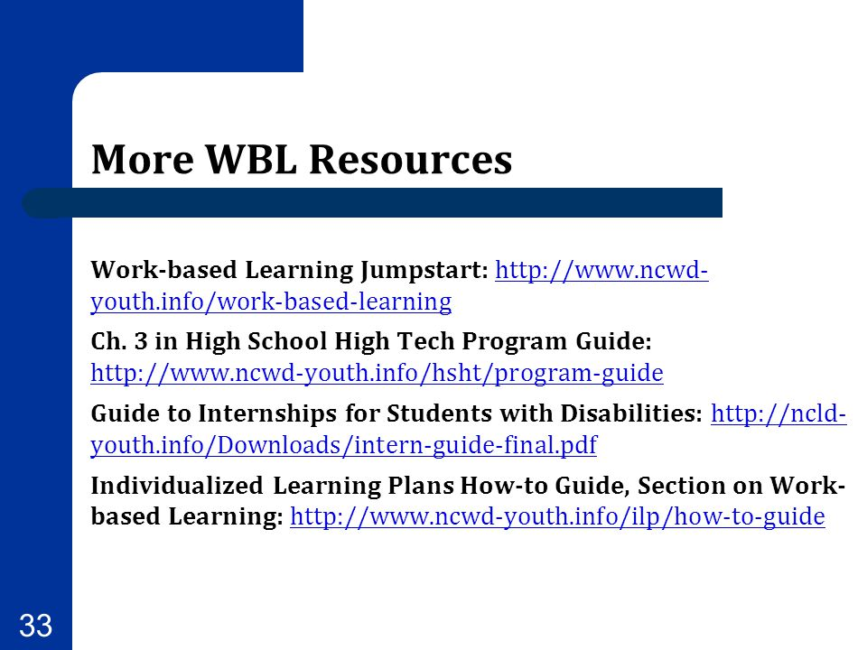 More WBL Resources Work-based Learning Jumpstart: http://www.ncwd- youth.info/work-based-learning.