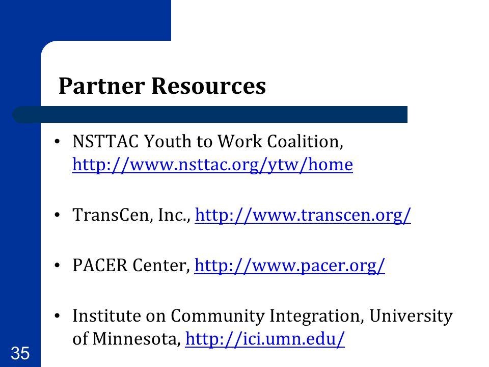 Partner Resources NSTTAC Youth to Work Coalition, http://www.nsttac.org/ytw/home. TransCen, Inc., http://www.transcen.org/