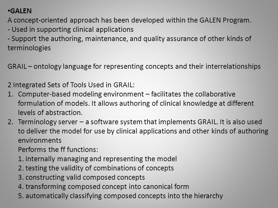 GALEN A concept-oriented approach has been developed within the GALEN Program. Used in supporting clinical applications.