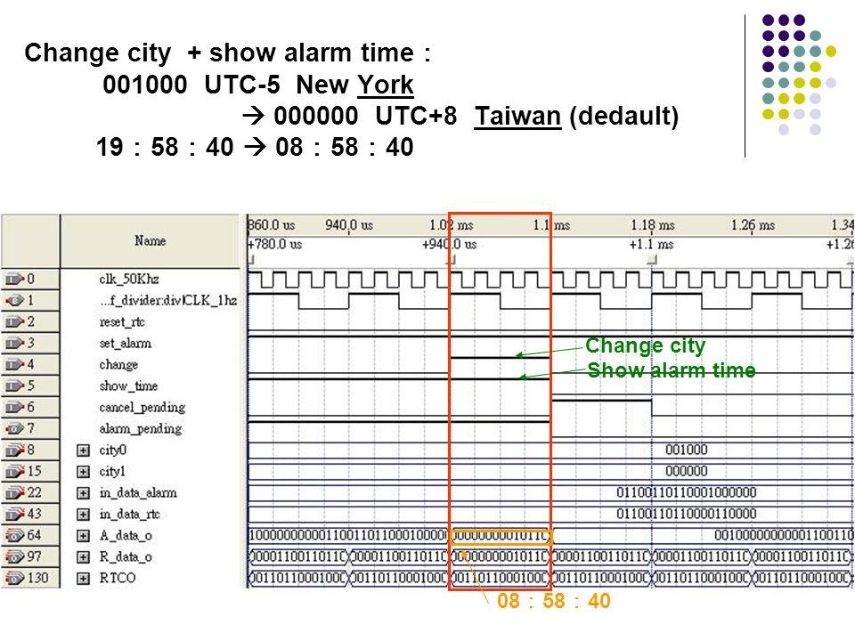 Change city + show alarm time: 001000 UTC-5 New York  000000 UTC+8 Taiwan (dedault) 19:58:40  08:58:40