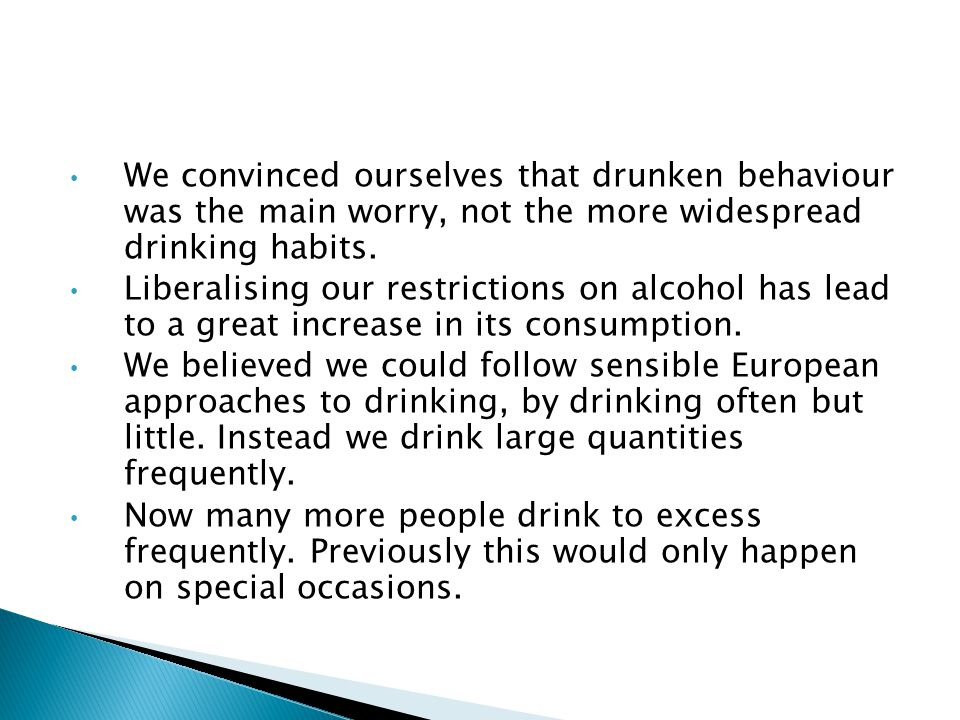 We convinced ourselves that drunken behaviour was the main worry, not the more widespread drinking habits.