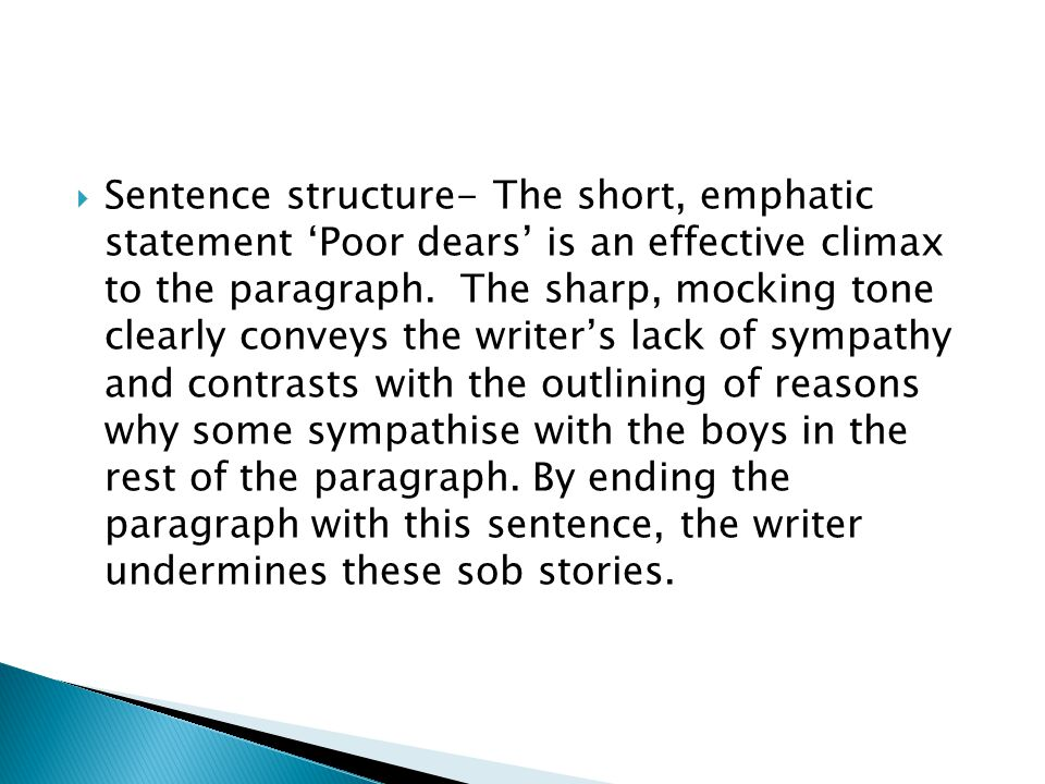 Sentence structure- The short, emphatic statement 'Poor dears' is an effective climax to the paragraph.