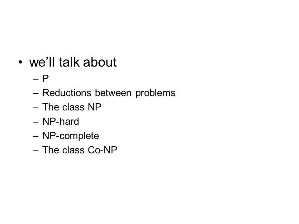 we'll talk about P Reductions between problems The class NP NP-hard