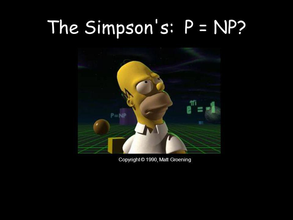 The Simpson s: P = NP Copyright © 1990, Matt Groening