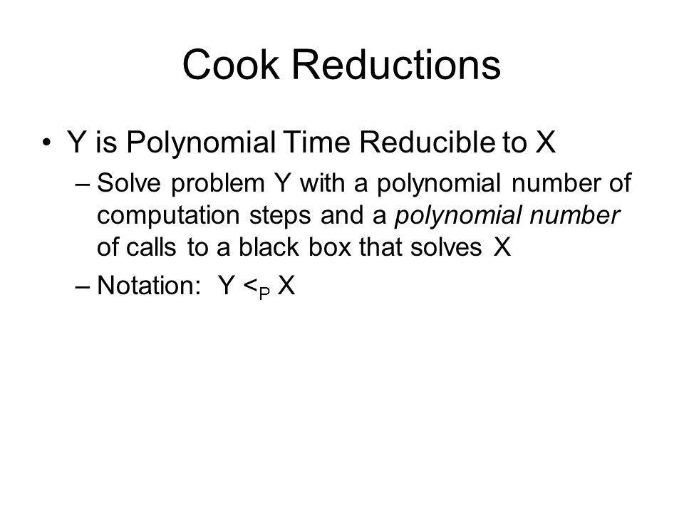 Cook Reductions Y is Polynomial Time Reducible to X