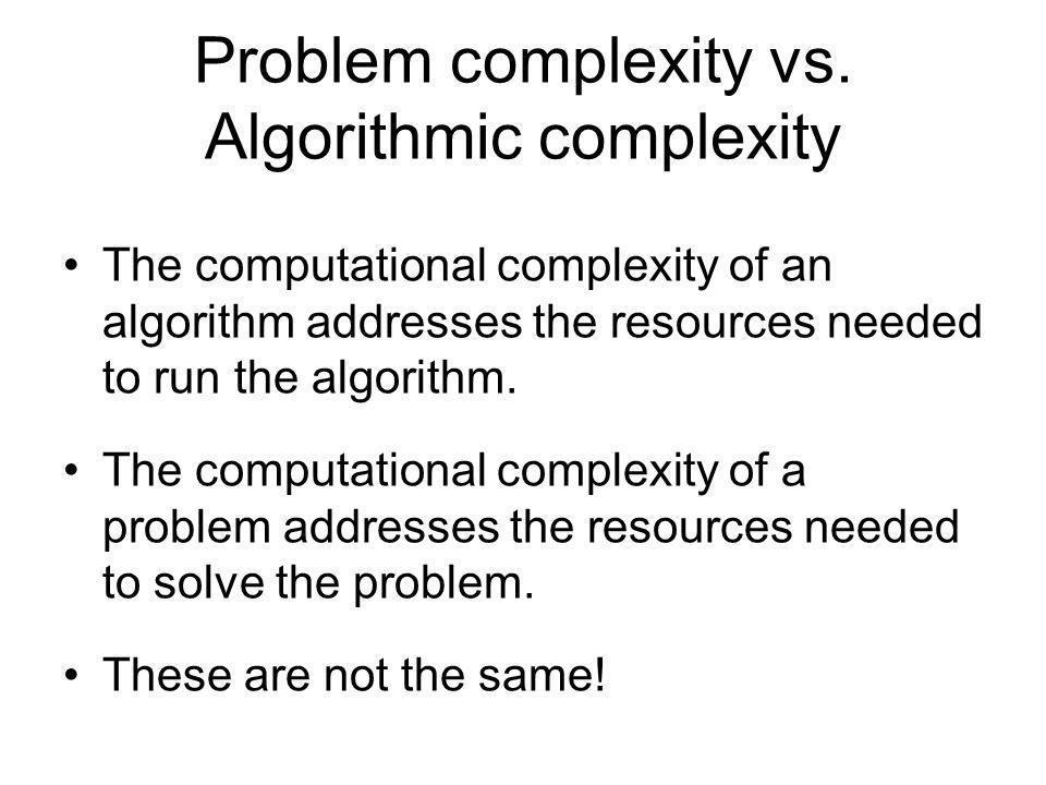 Problem complexity vs. Algorithmic complexity