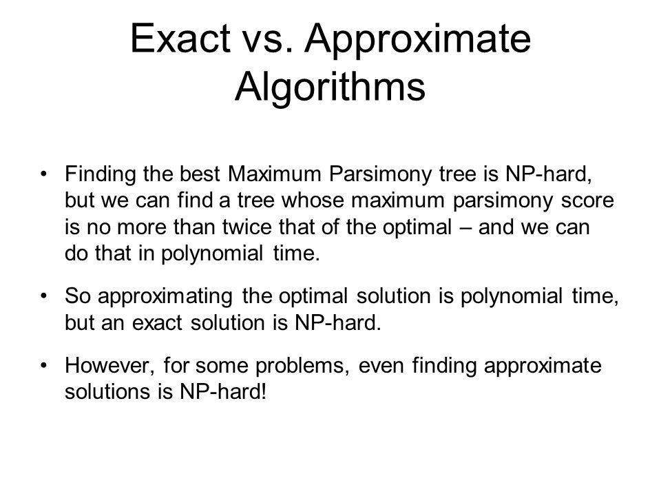Exact vs. Approximate Algorithms