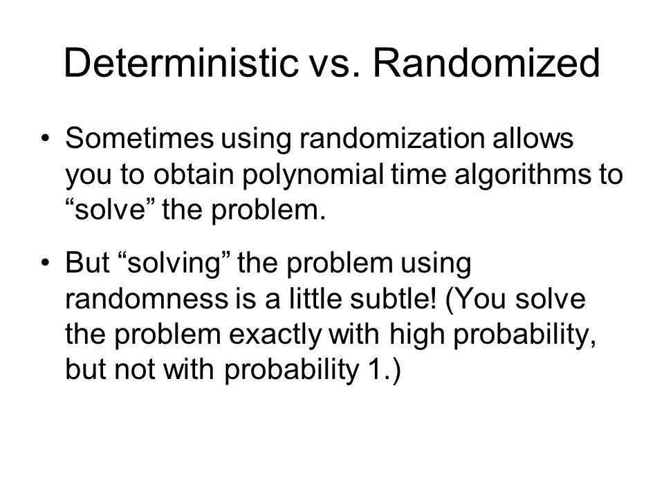 Deterministic vs. Randomized