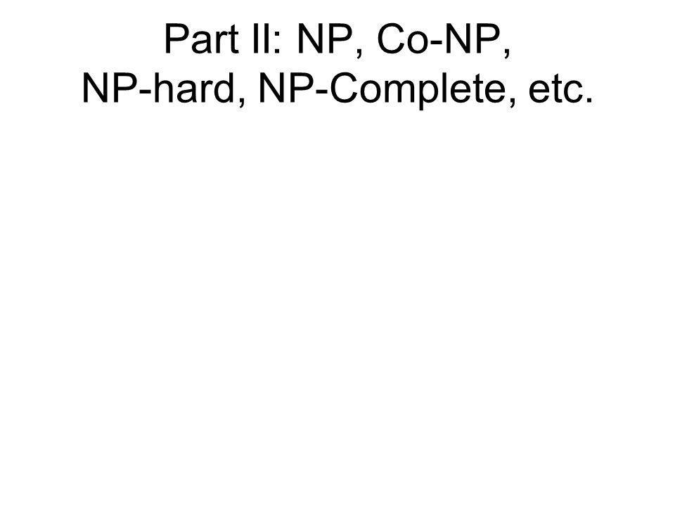 Part II: NP, Co-NP, NP-hard, NP-Complete, etc.