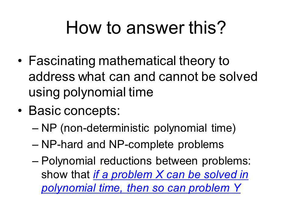 How to answer this Fascinating mathematical theory to address what can and cannot be solved using polynomial time.