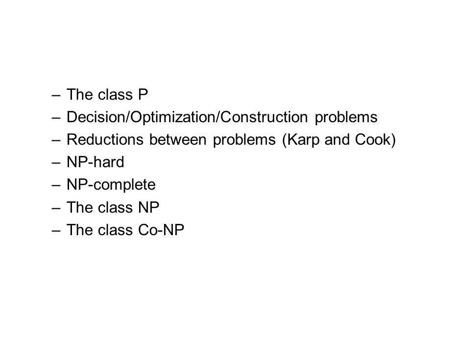 The class P Decision/Optimization/Construction problems. Reductions between problems (Karp and Cook)
