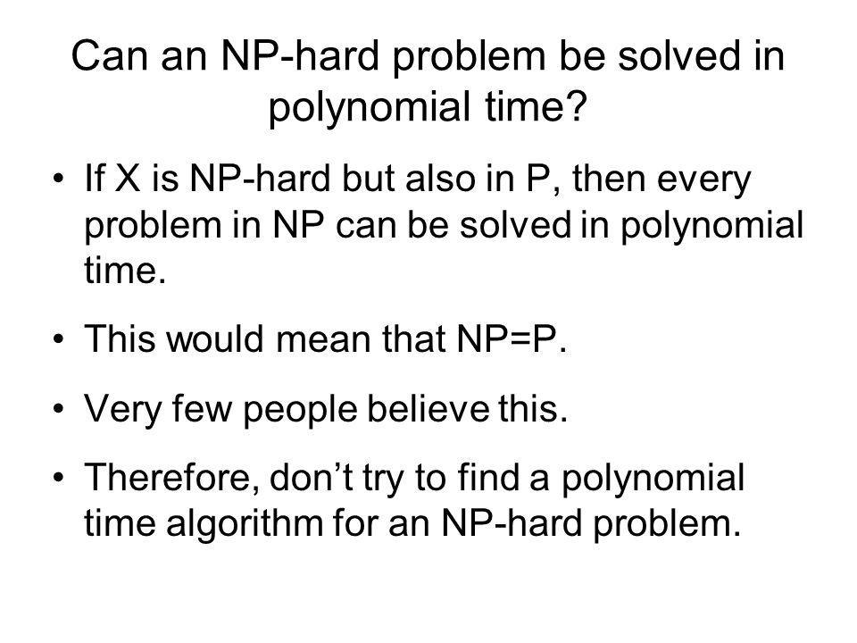 Can an NP-hard problem be solved in polynomial time