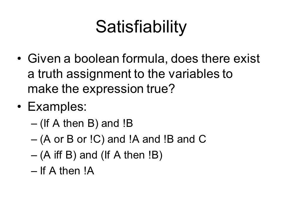 Satisfiability Given a boolean formula, does there exist a truth assignment to the variables to make the expression true