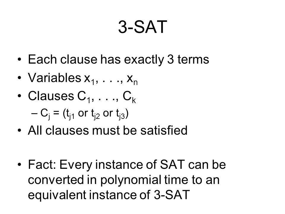 3-SAT Each clause has exactly 3 terms Variables x1, . . ., xn