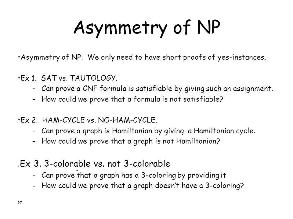 Asymmetry of NP .Ex 3. 3-colorable vs. not 3-colorable