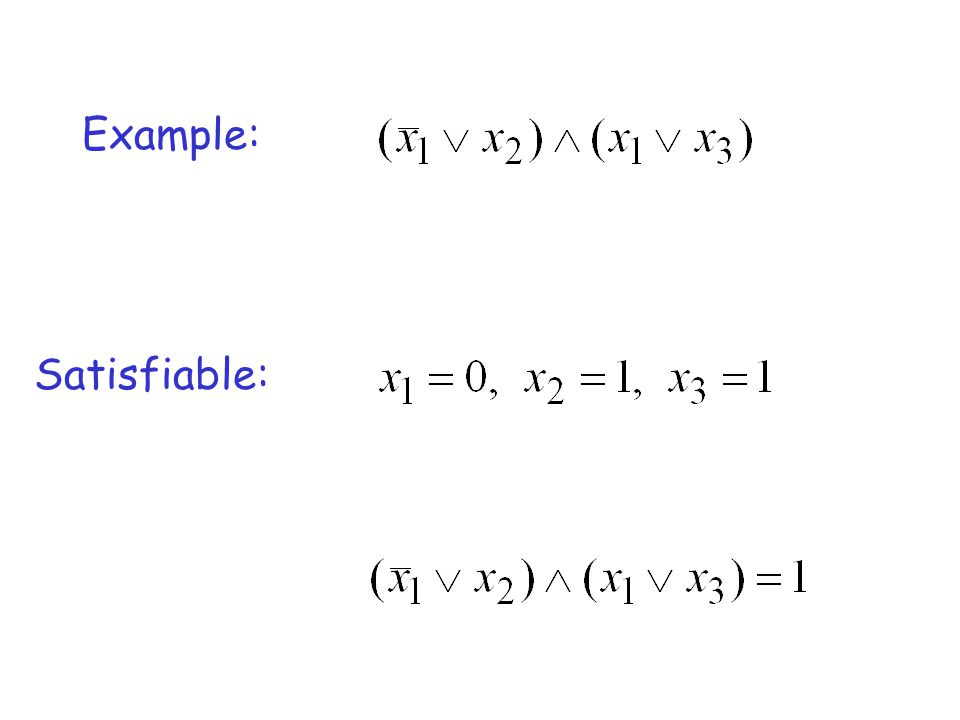 Example: Satisfiable: