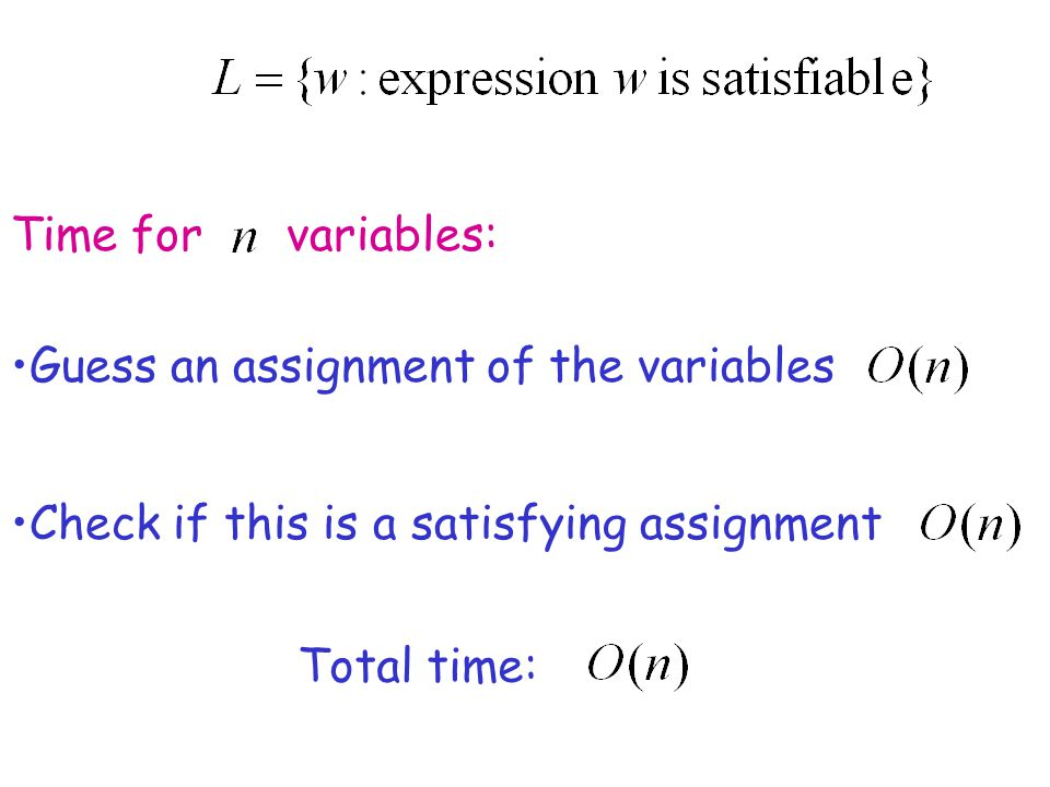 Time for variables: Guess an assignment of the variables. Check if this is a satisfying assignment.