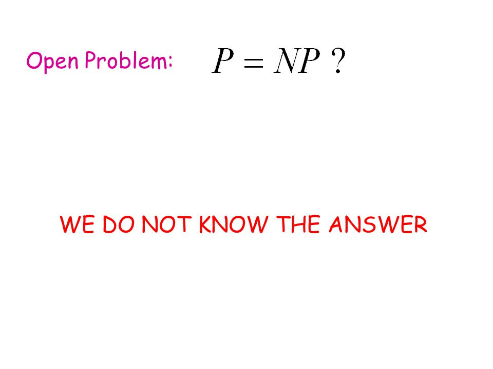 Open Problem: WE DO NOT KNOW THE ANSWER