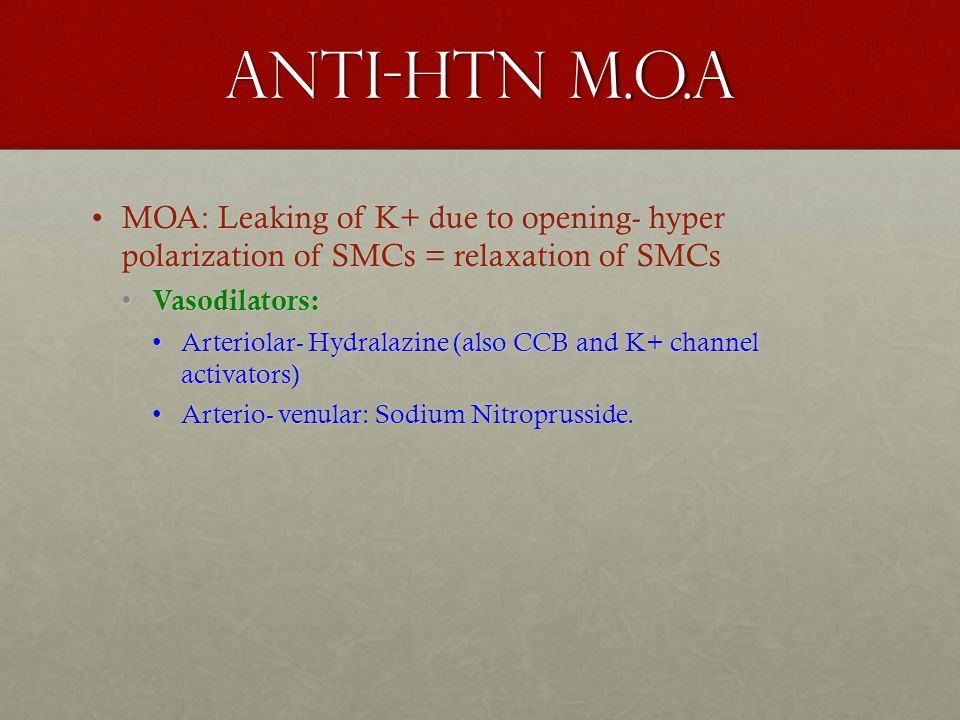 Anti-Htn M.O.a MOA: Leaking of K+ due to opening- hyper polarization of SMCs = relaxation of SMCs.