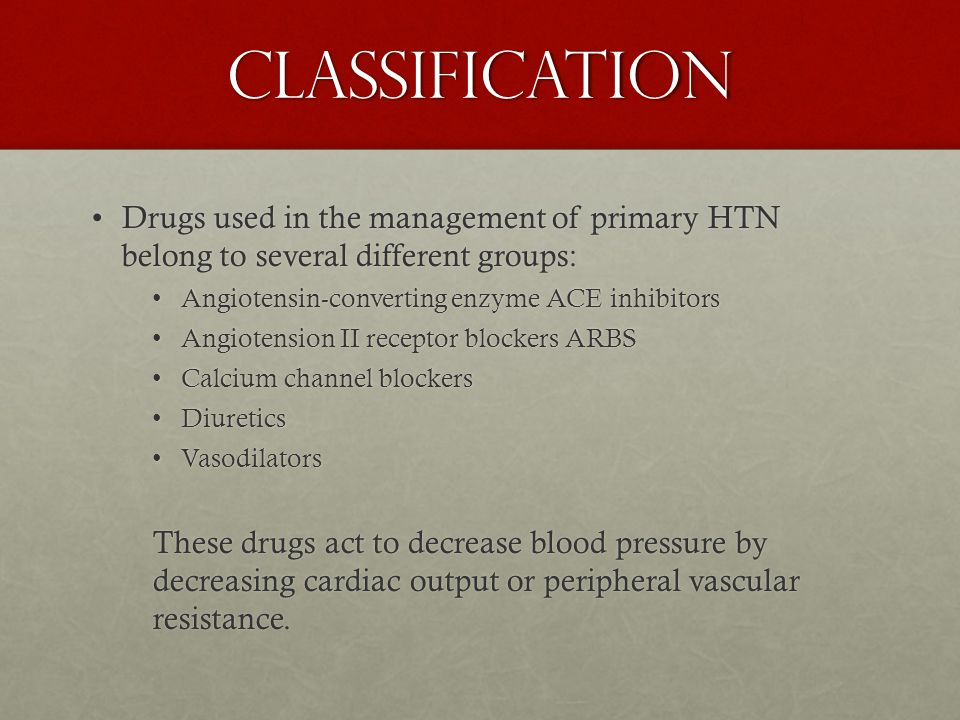 Classification Drugs used in the management of primary HTN belong to several different groups: Angiotensin-converting enzyme ACE inhibitors.