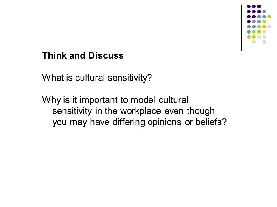 Think and Discuss What is cultural sensitivity