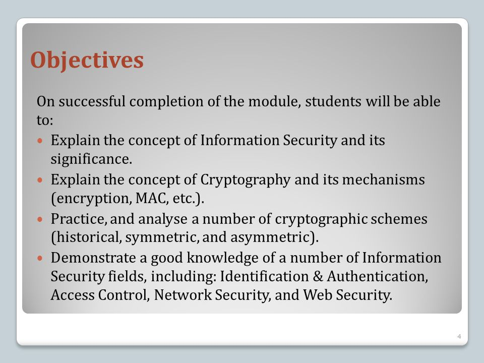 Objectives On successful completion of the module, students will be able to: Explain the concept of Information Security and its significance.