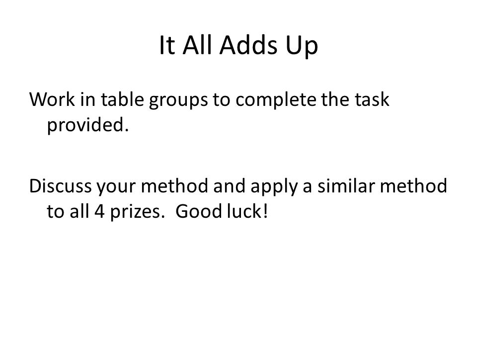 It All Adds Up Work in table groups to complete the task provided.