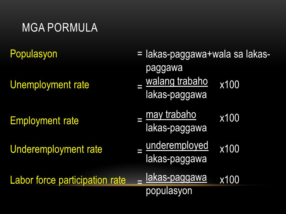 Mga pormula Populasyon = lakas-paggawa+wala sa lakas-paggawa