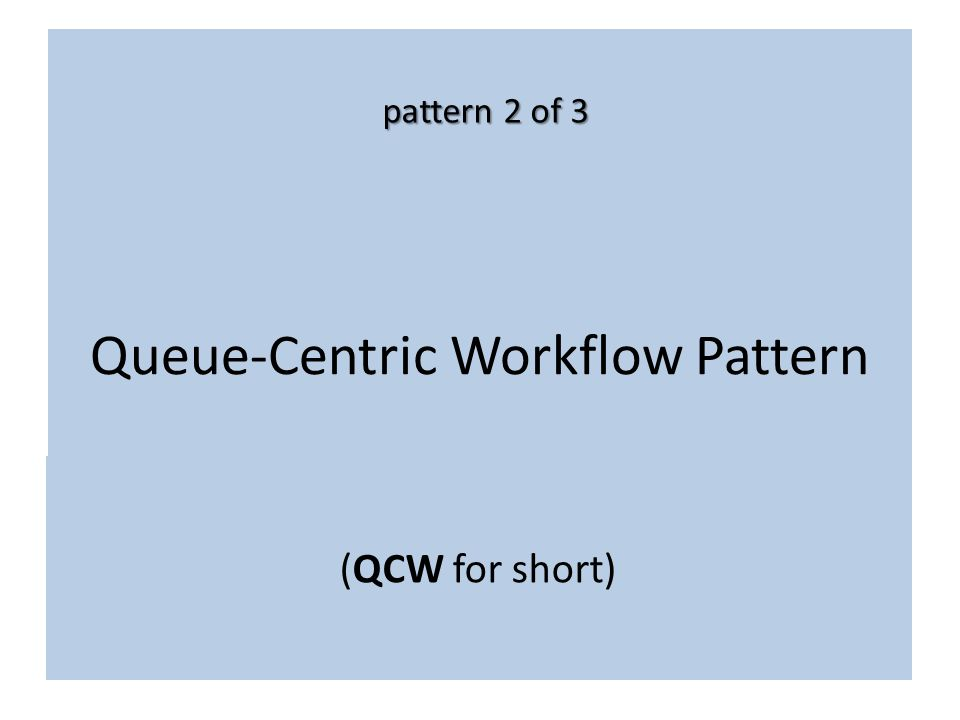 Queue-Centric Workflow Pattern
