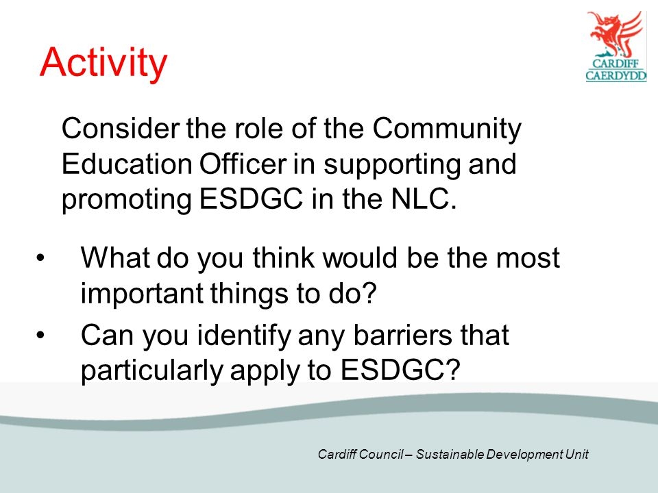 Activity Consider the role of the Community Education Officer in supporting and promoting ESDGC in the NLC.