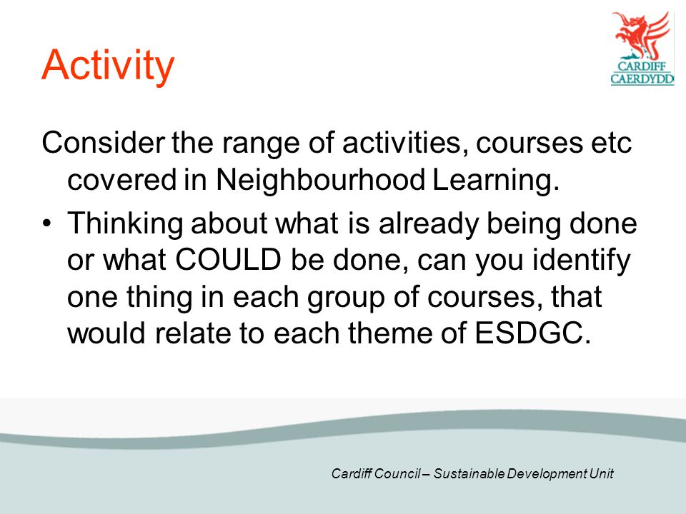 Activity Consider the range of activities, courses etc covered in Neighbourhood Learning.