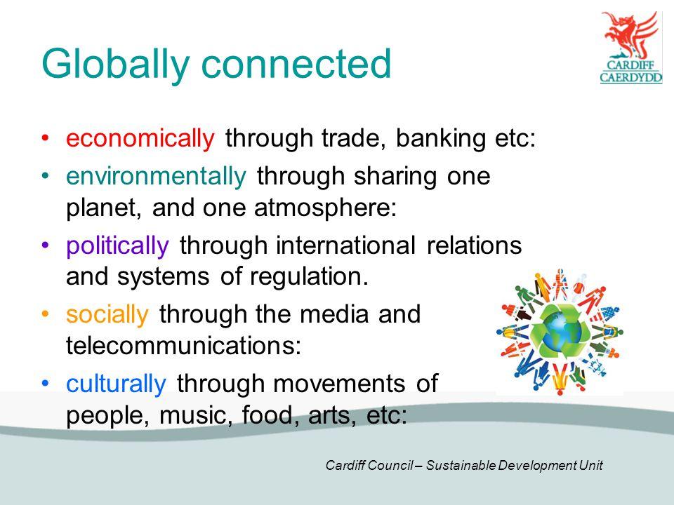 Globally connected economically through trade, banking etc: