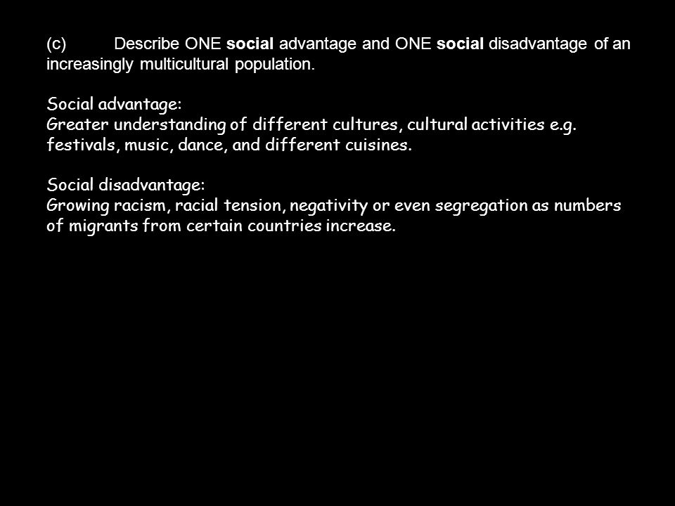 (c) Describe ONE social advantage and ONE social disadvantage of an increasingly multicultural population.