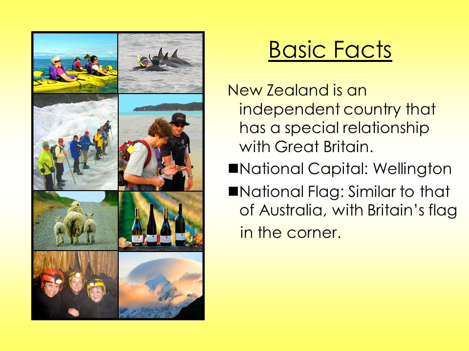 Basic Facts New Zealand is an independent country that has a special relationship with Great Britain.