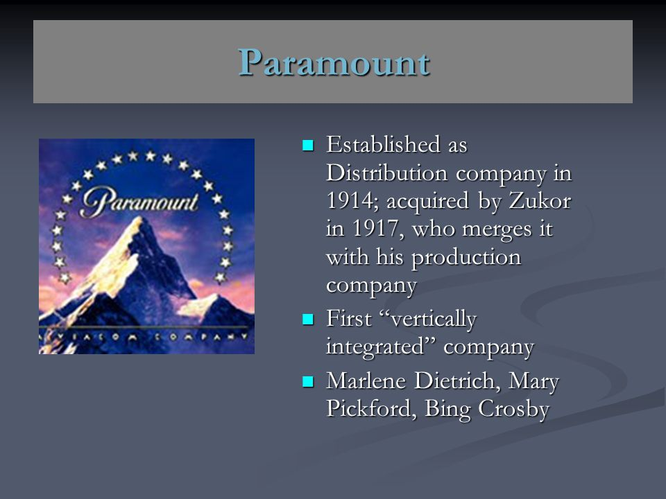 Paramount Established as Distribution company in 1914; acquired by Zukor in 1917, who merges it with his production company.