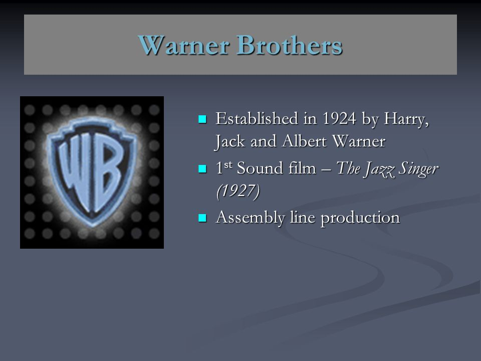 Warner Brothers Established in 1924 by Harry, Jack and Albert Warner