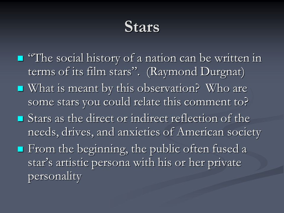 Stars The social history of a nation can be written in terms of its film stars . (Raymond Durgnat)