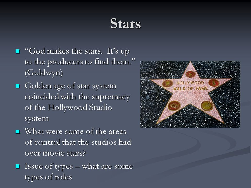 Stars God makes the stars. It's up to the producers to find them. (Goldwyn)