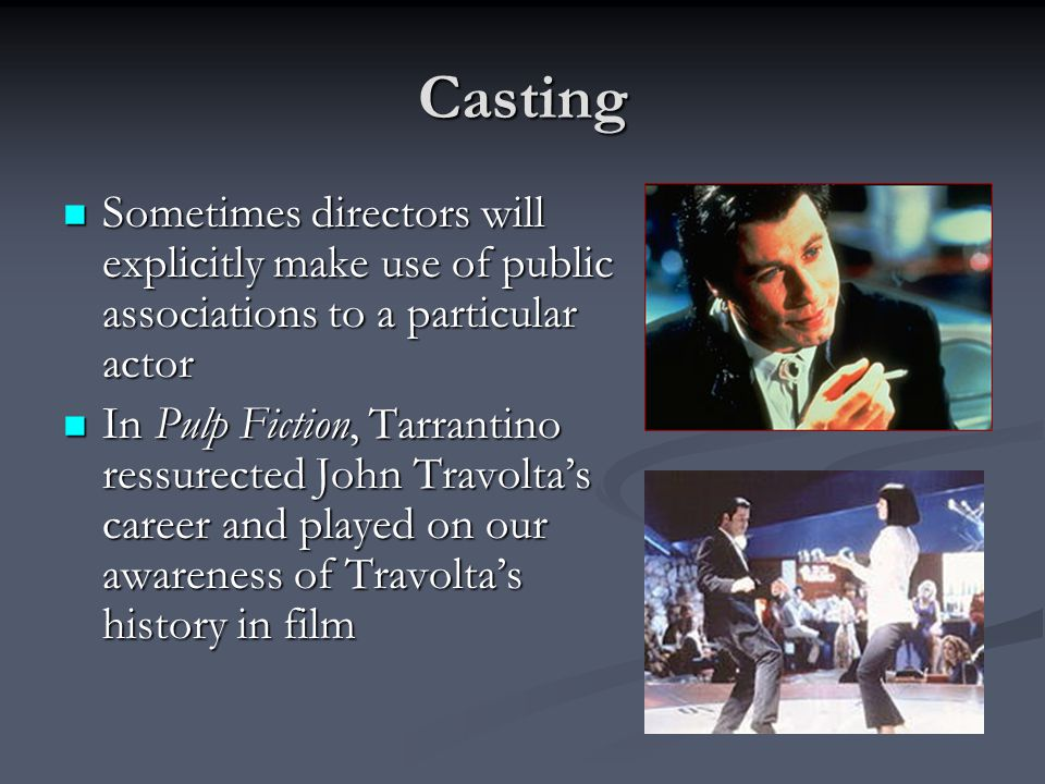 Casting Sometimes directors will explicitly make use of public associations to a particular actor.