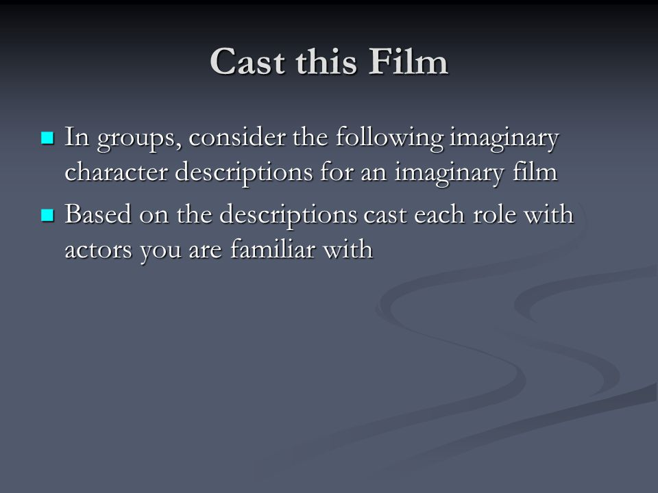 Cast this Film In groups, consider the following imaginary character descriptions for an imaginary film.