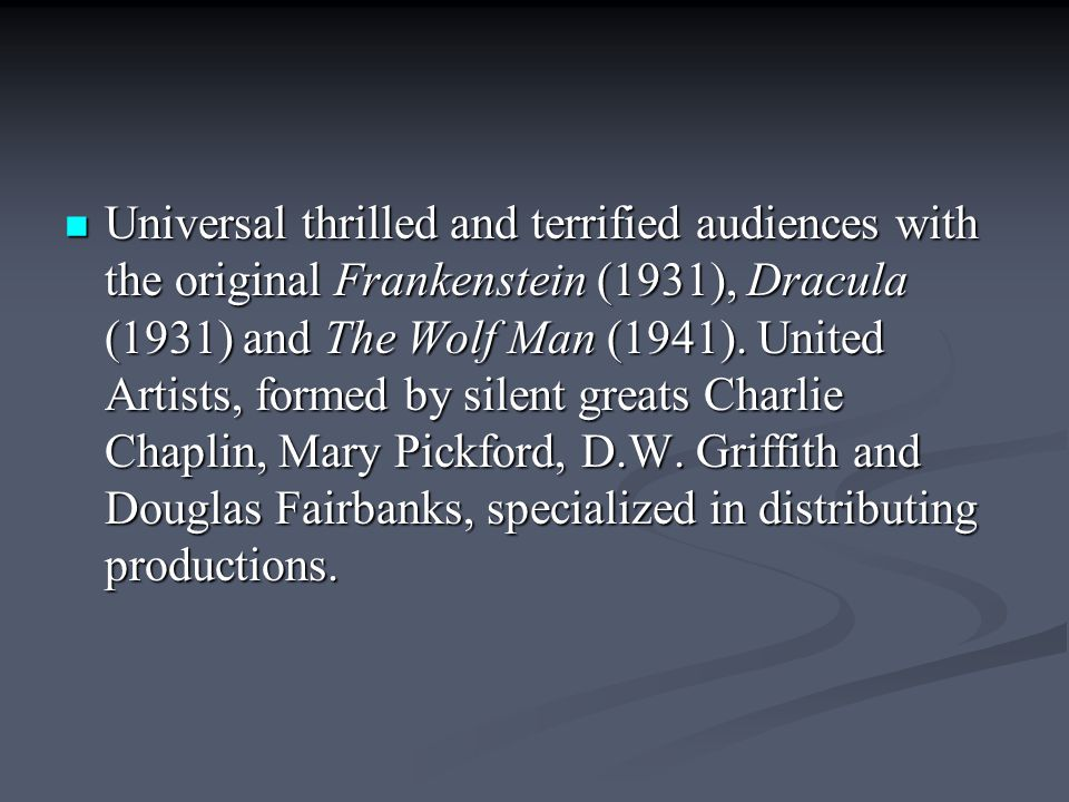 Universal thrilled and terrified audiences with the original Frankenstein (1931), Dracula (1931) and The Wolf Man (1941).