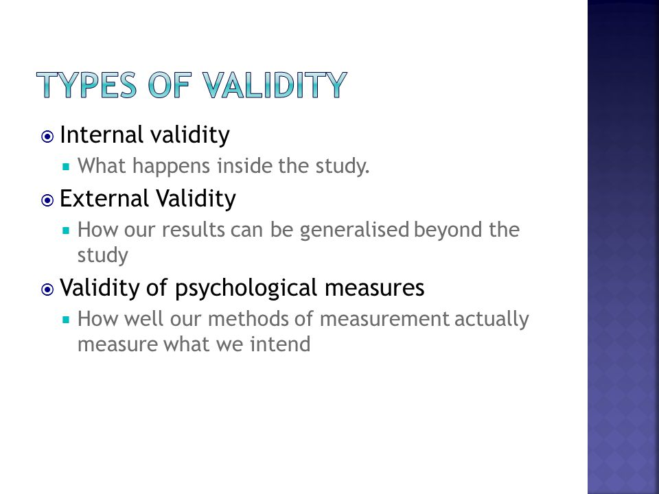 Types of Validity Internal validity External Validity
