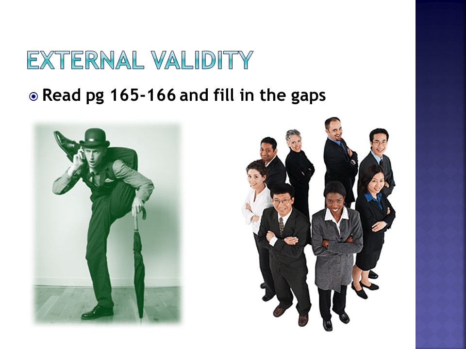 External Validity Read pg 165-166 and fill in the gaps