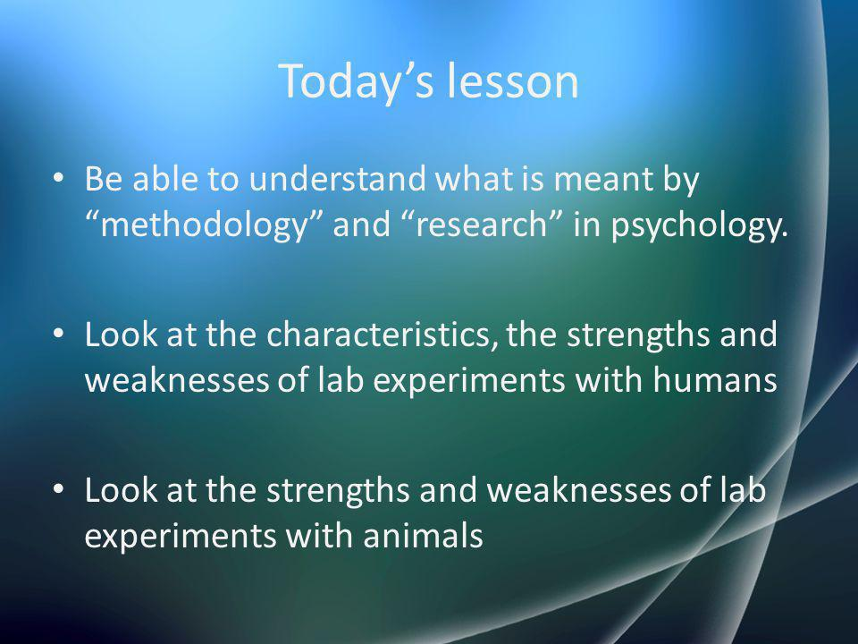 Today's lesson Be able to understand what is meant by methodology and research in psychology.