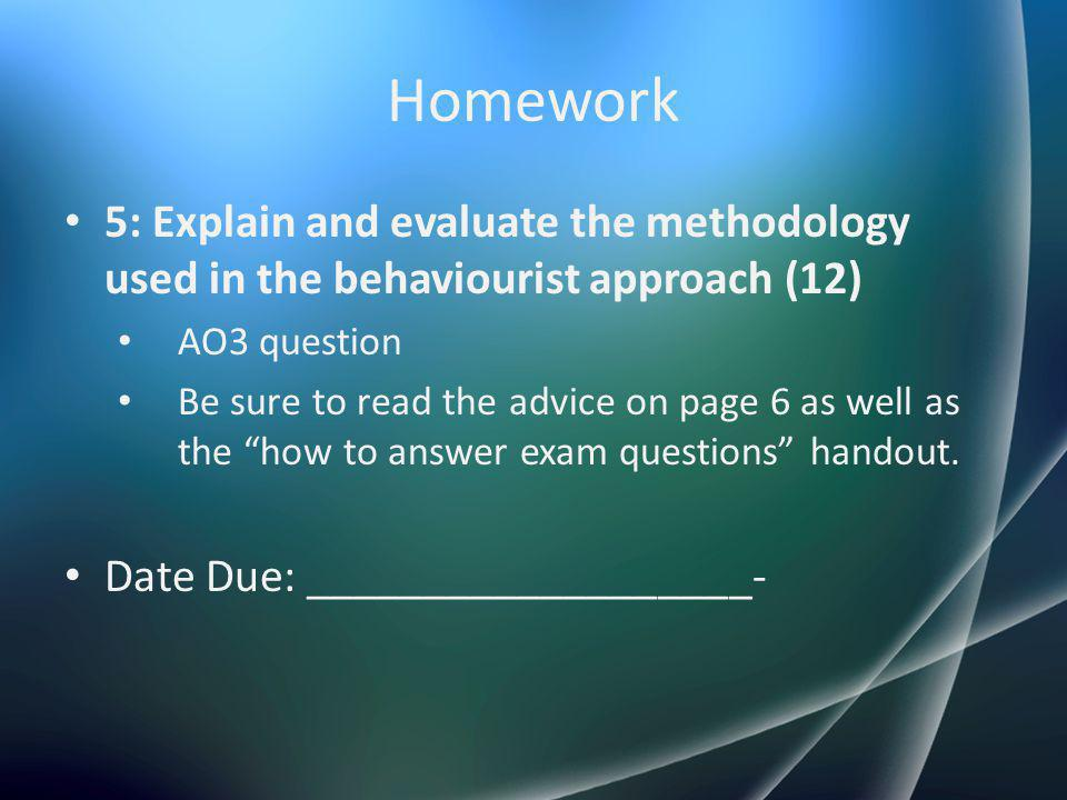 Homework 5: Explain and evaluate the methodology used in the behaviourist approach (12) AO3 question.