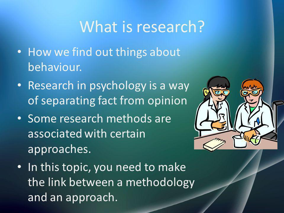 What is research How we find out things about behaviour.